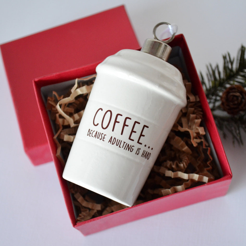 Coffee Mug Ornament, Girlfriend Gift, Coffee Lover Gift, Funny Christmas Gift - SHIPS FAST - Coffee... Because Adulting is Hard