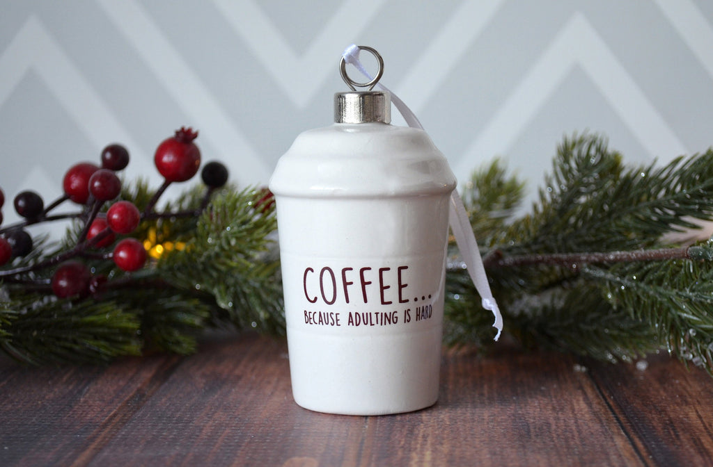Coffee Mug Ornament, Girlfriend Gift, Funny Christmas Ornament, Coffee Lover Gift, Funny Christmas Gift, Coffee... Because Adulting is Hard