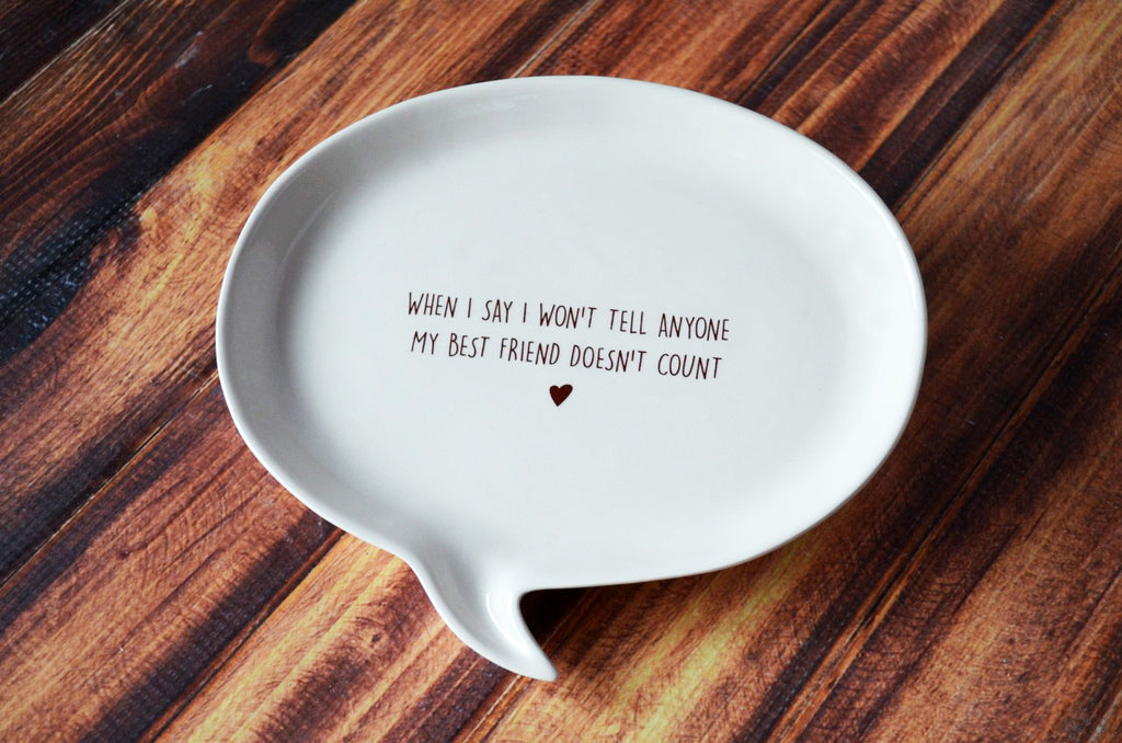 SHIPS FAST - Unique Friendship Gift - Quote Plate - When I say I won't tell anyone my best friend doesn't count