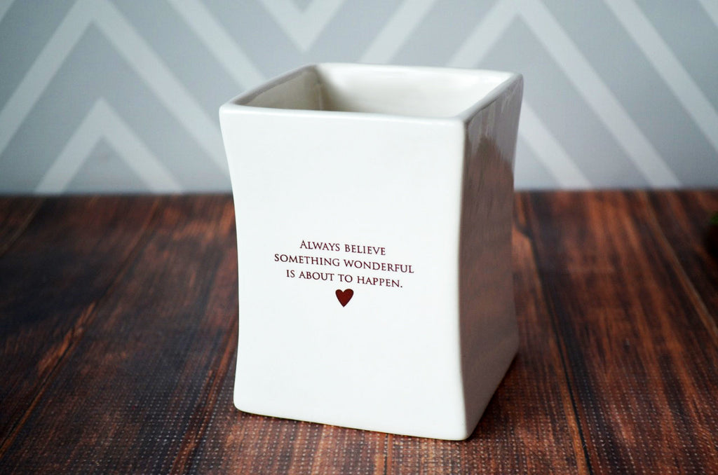 Friend Gift, Going Away Gift, Best Friend Gift, Gift For Her - Add Custom Text - Always Believe Something Wonderful Is About To Happen -Square Vase