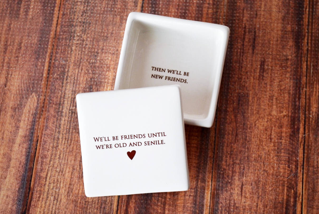 Friend Gift Best Friend Gift Funny Gift Ships Fast Keepsake Box We Ll Be Friends Until We Re Old And Senile Then We Ll Be New Friends Susabella