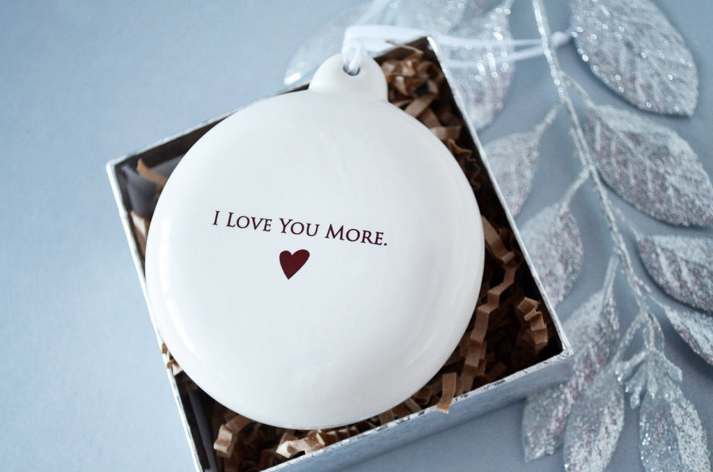 I Love You More - Holiday Bulb Ornament - Gift for Mom or Loved One