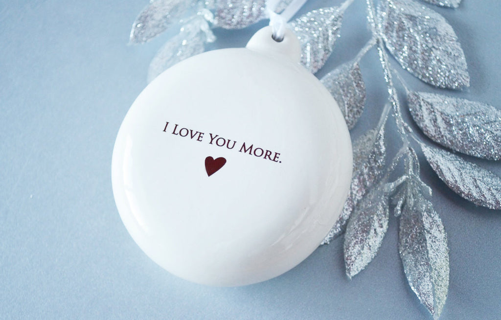 I Love You More - Bulb Ornament - SHIPS FAST - Holiday Gift - Gift Boxed