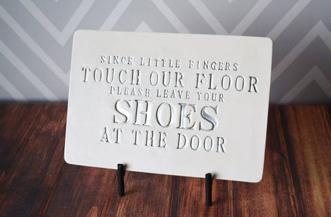Since Little Fingers Touch Our Floor Please Leave Your Shoes At The Door - With Metal Stand - Ceramic Sign - Avaiilable in Different Text Colors