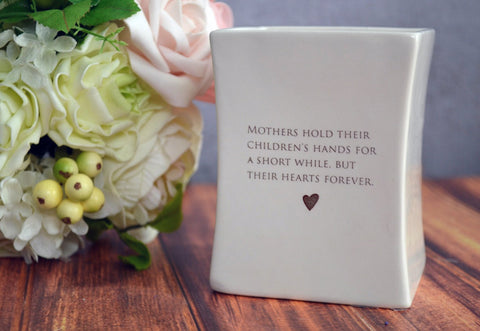 SHIPS FAST - Unique Birthday Gift for Mom - Square Vase - Mothers hold their children's hands for a short while, but their hearts forever