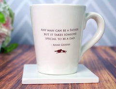Unique Fathers Day Gift - Coffee Mug - Any Man Can Be a Father but it Takes Someone Special to be a Dad