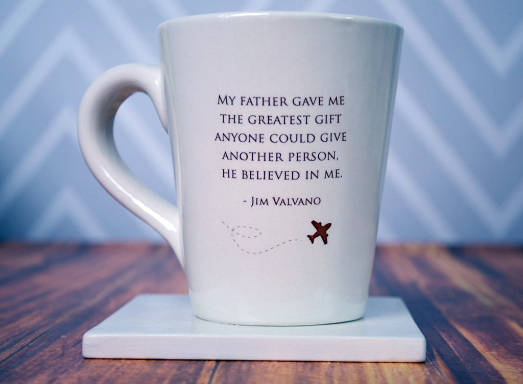 Unique Fathers Day Gift - SHIPS FAST - My father gave me the greatest gift anyone could give another person, he believed in me - Coffee Mug