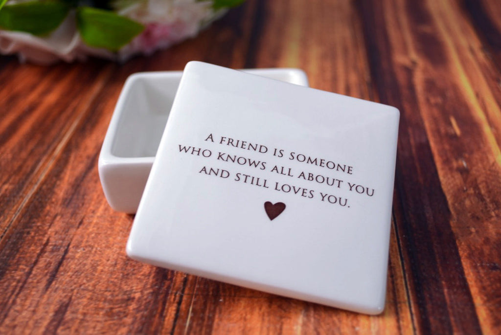 Unique Friendship Gift - Add Custom Text - Keepsake Box - A friend is someone who knows all about you and still loves you - Comes with a Gift Box