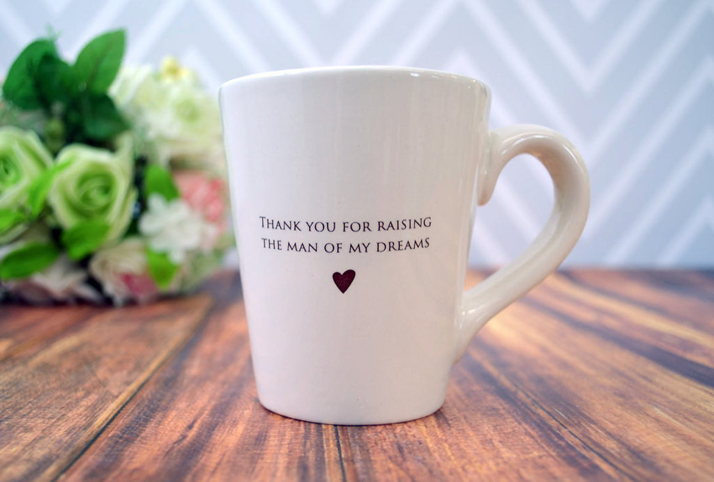 SHIPS FAST - Thank you for raising the man of my dreams - Coffee Mug