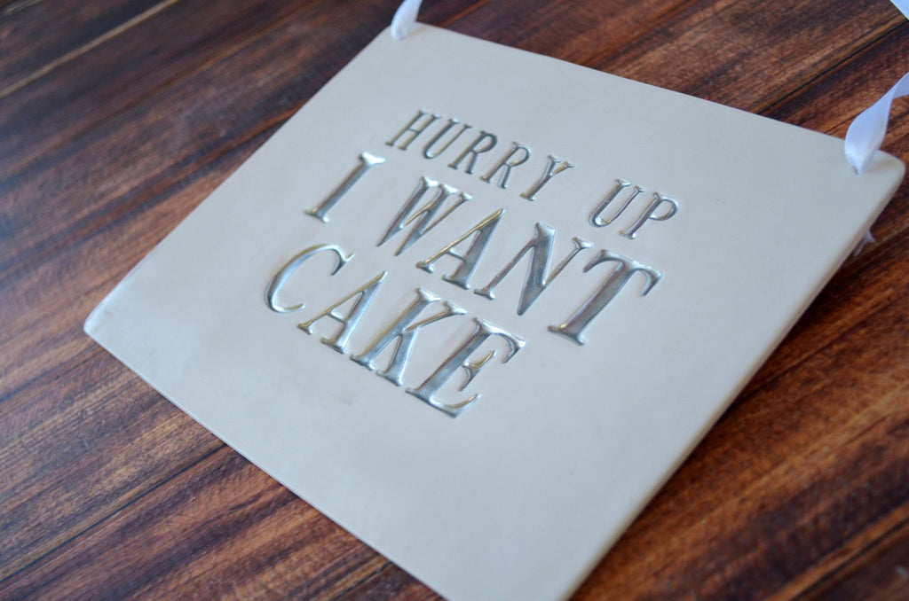 Hurry Up I Want Cake Wedding Sign - to carry down the aisle and use as photo prop