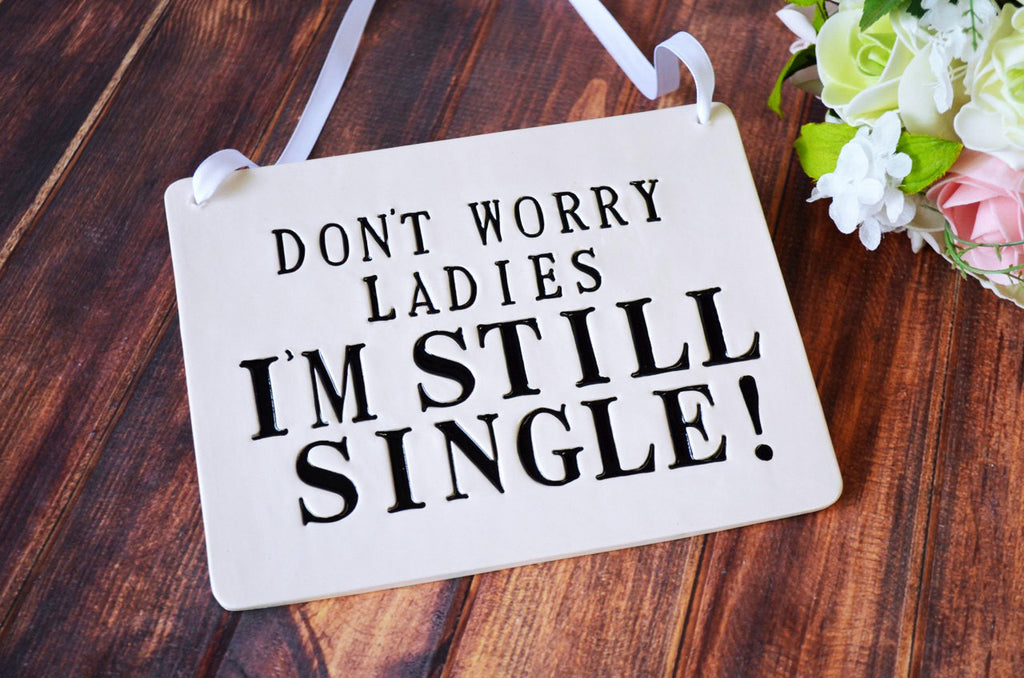 Don't Worry Ladies I Am Still Single - Ring Bearer Wedding Sign - to carry down the aisle and use as photo prop