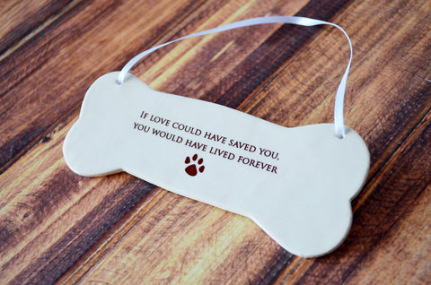 Dog Memorial Gift - ornament or small wall plaque - If love could have saved you, you would have lived forever - Gift Packaged