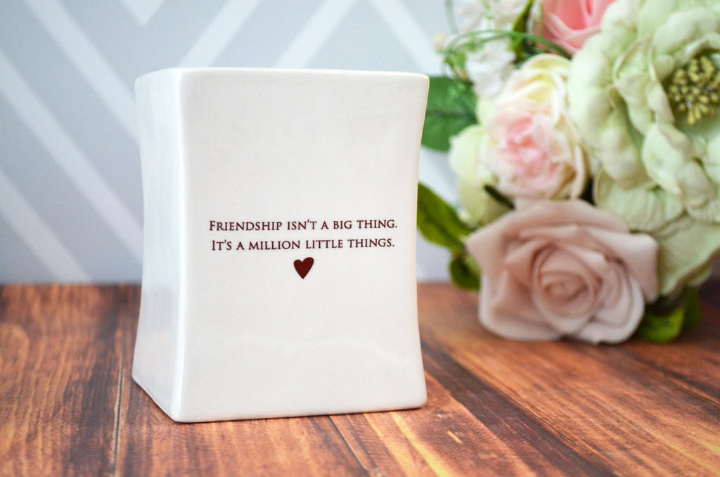 Unique Friendship Gift - Add Custom Text - Friendship Isn't a Big Thing It's a Million Little Things -Square Vase