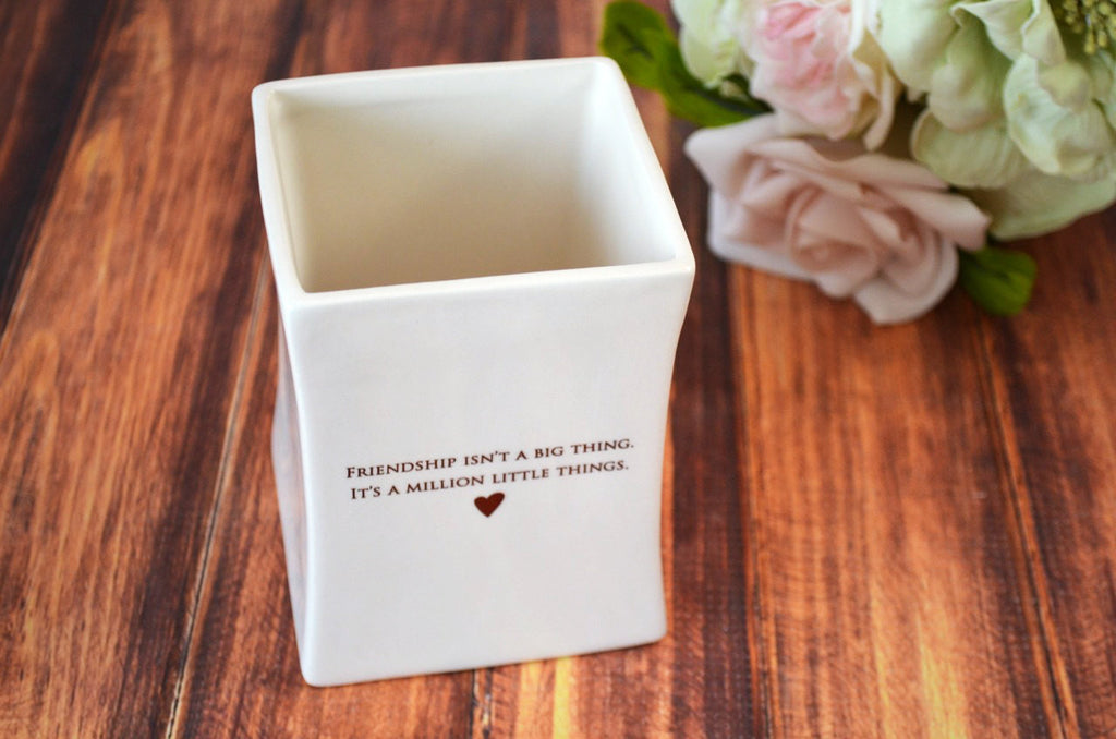 Unique Friendship Gift - SHIPS FAST - Friendship Isn't a Big Thing It's a Million Little Things -Square Vase