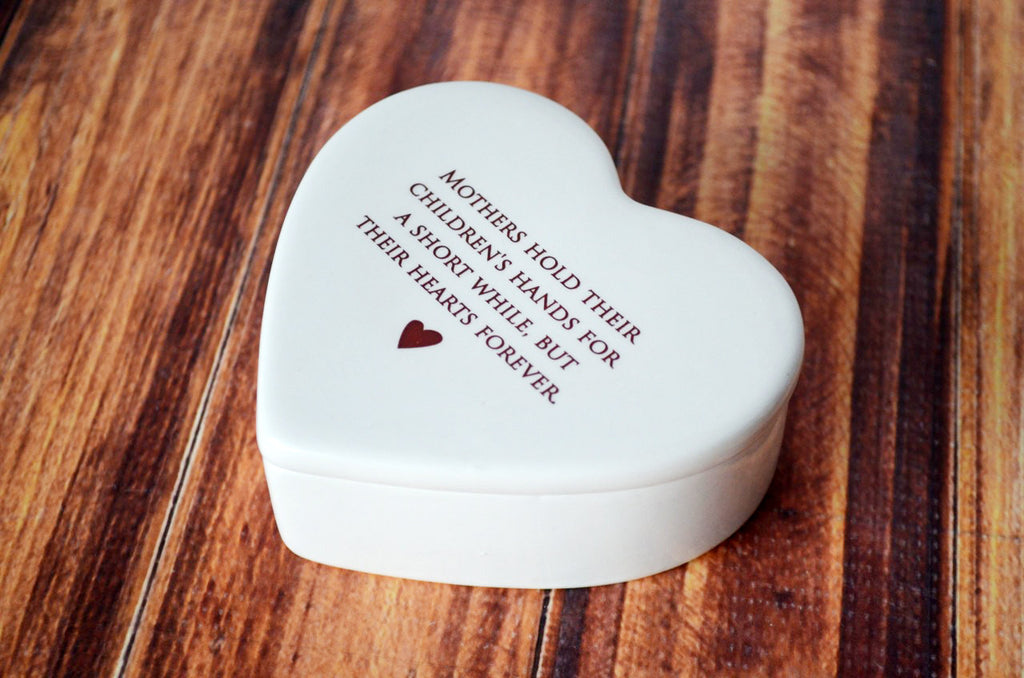 Mother of the Bride Gift - Heart Keepsake Box - Add Custom Text - Mothers Hold Their Children's Hands for a Short While But Their Hearts Forever