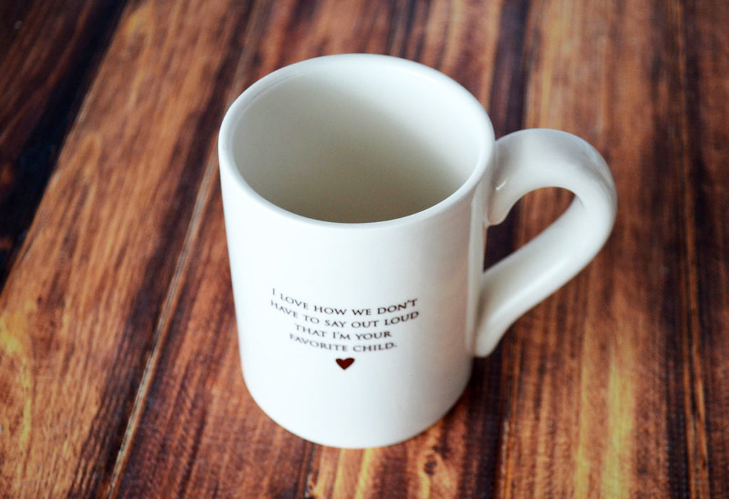 Funny Parent Gift - Jumbo Coffee Mug - I Love How We Don't Have To Say Out Loud That I'm Your Favorite Child.
