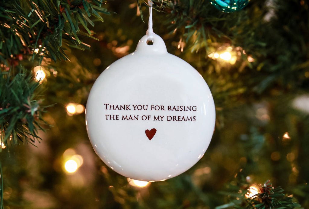 Thank you for raising the man of my dreams - Holiday Bulb Ornament- Gift for Mom, Mother of the Groom, or In-Law