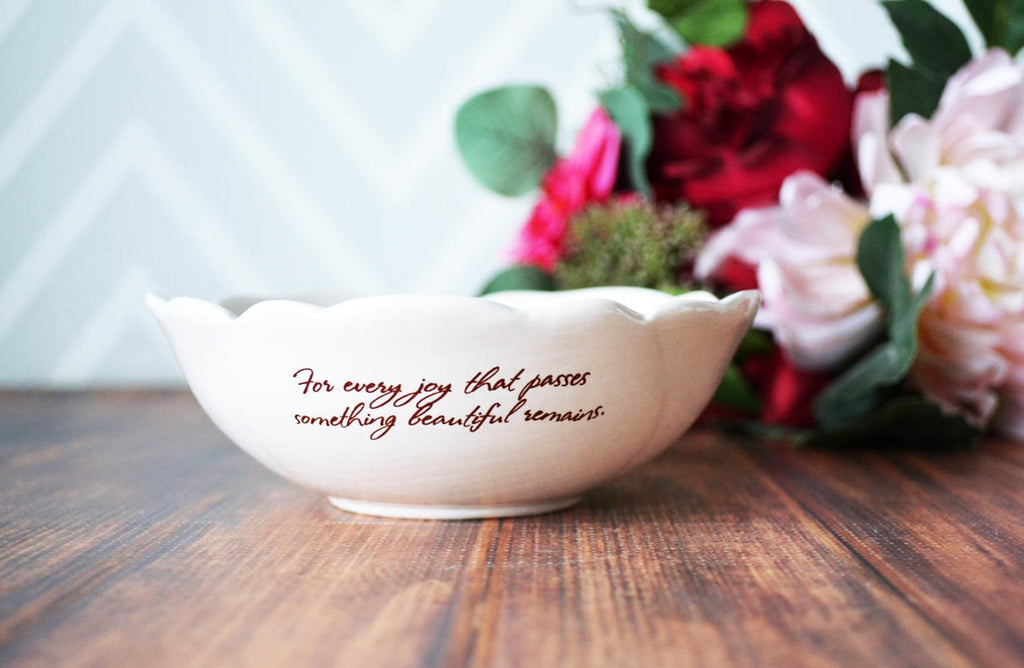 Sympathy Gift, Sympathy Gift Mother, Sympathy Rose Bowl - ADD CUSTOM TEXT - For every joy that passes something beautiful remains