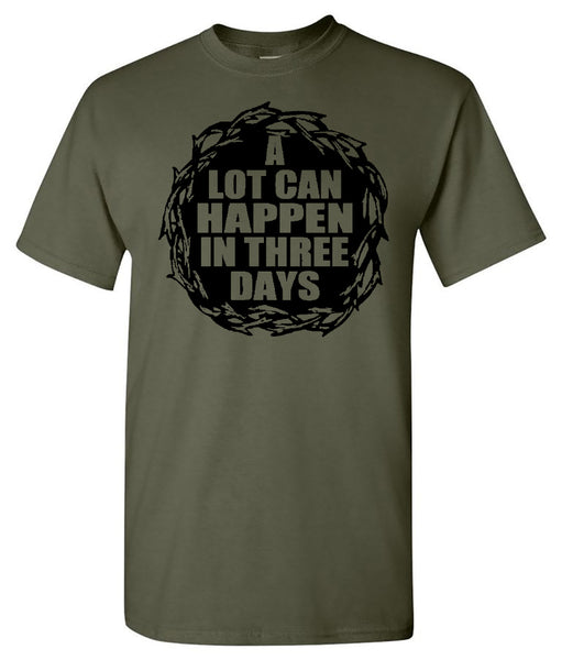 A Lot Can Happen In Three Days - Military Green Short Sleeve Tee - Southern Grace Creations