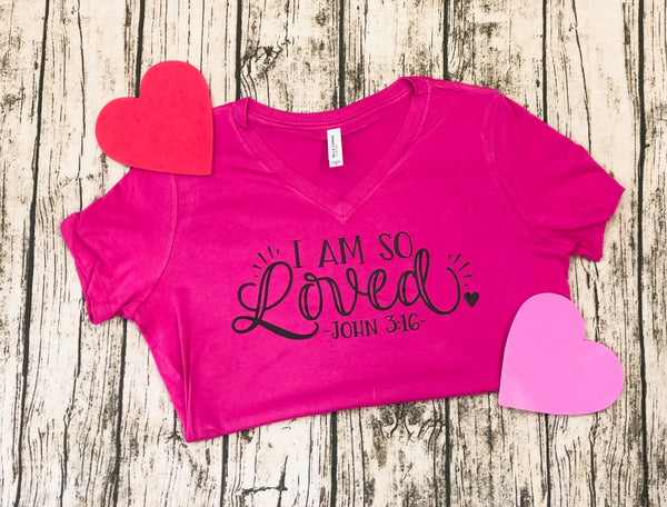 I Am So Loved John 3:16 - Bella Canvas V-Neck Hot Pink