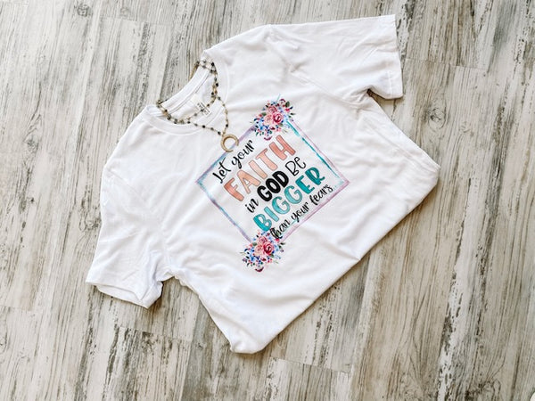 Let Your Faith be Bigger than Your Fears - White Tee