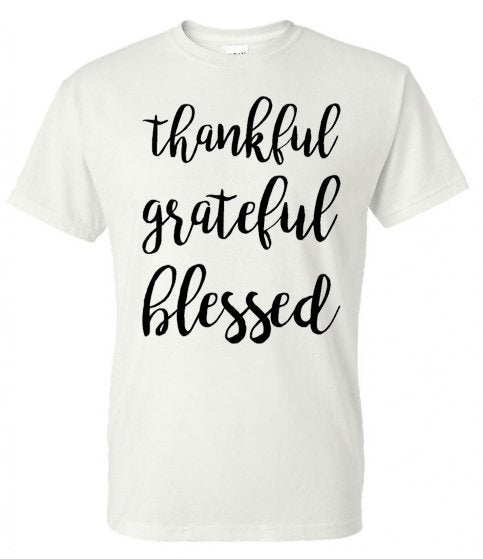 """Thankful Grateful Blessed"""