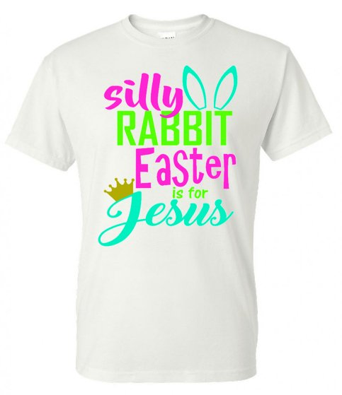 Silly Rabbit Easter is for Jesus - White Short Sleeve Tee