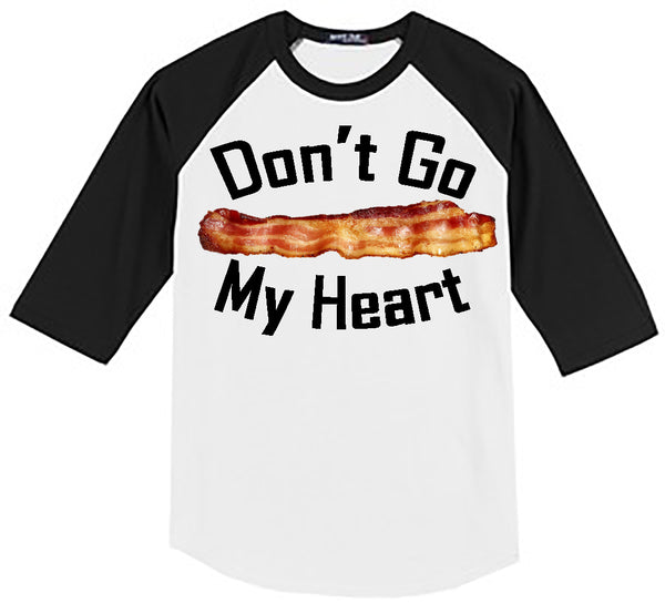 Don't Go Bacon My Heart - White/Black Raglan - Southern Grace Creations valentines