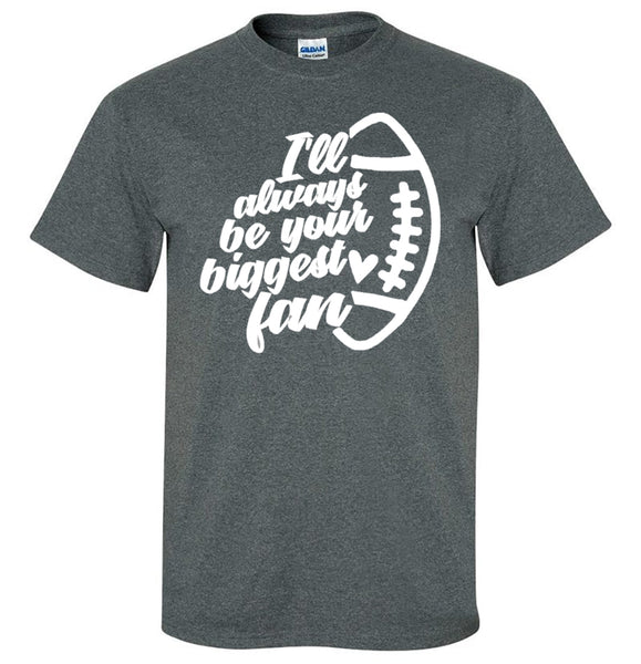 I'll Always Be Your Biggest Fan (Football)  Southern Grace Creations