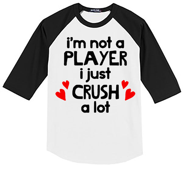 I'M NOT A PLAYER I JUST CRUSH A LOT - WHITE/BLACK RAGLAN - Southern Grace Creations valentines