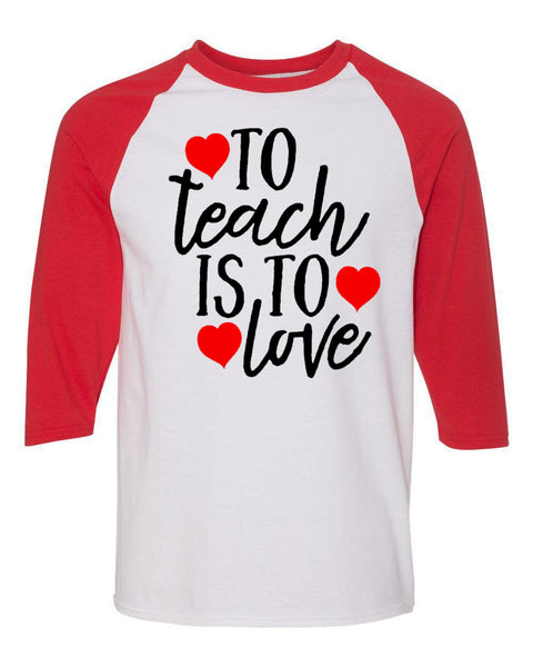 TO TEACH IS TO LOVE - WHITE/RED RAGLAN - Southern Grace Creations valentines