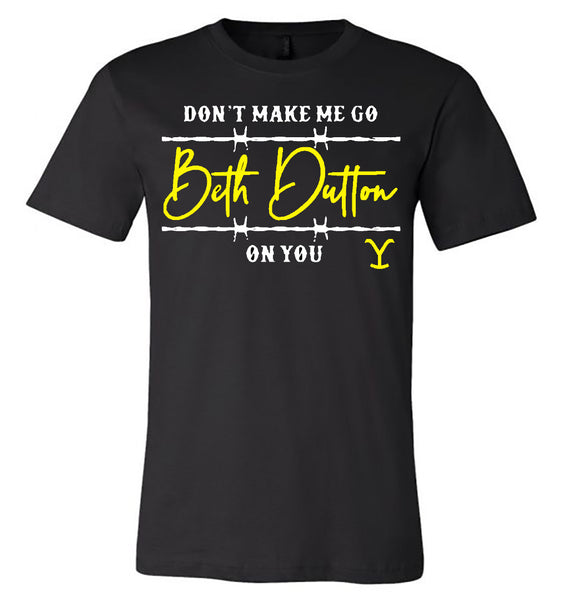 "Yellowstone - ""Don't Make me go Beth Dutton on You"" - Black Short Sleeve"