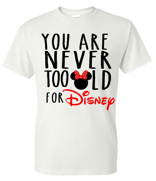 You are never too old for Disney (Minnie) - White Short Sleeve Tee