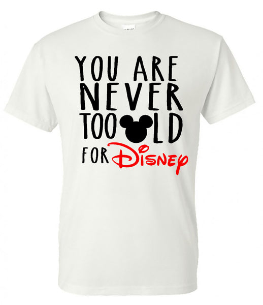 You are never too old for Disney (Mickey) - White Short Sleeve Tee