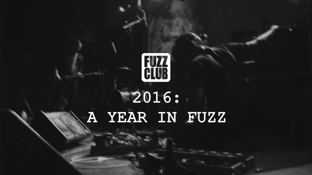 Fuzz Club Records 2016 In Fuzz and Psychedelia