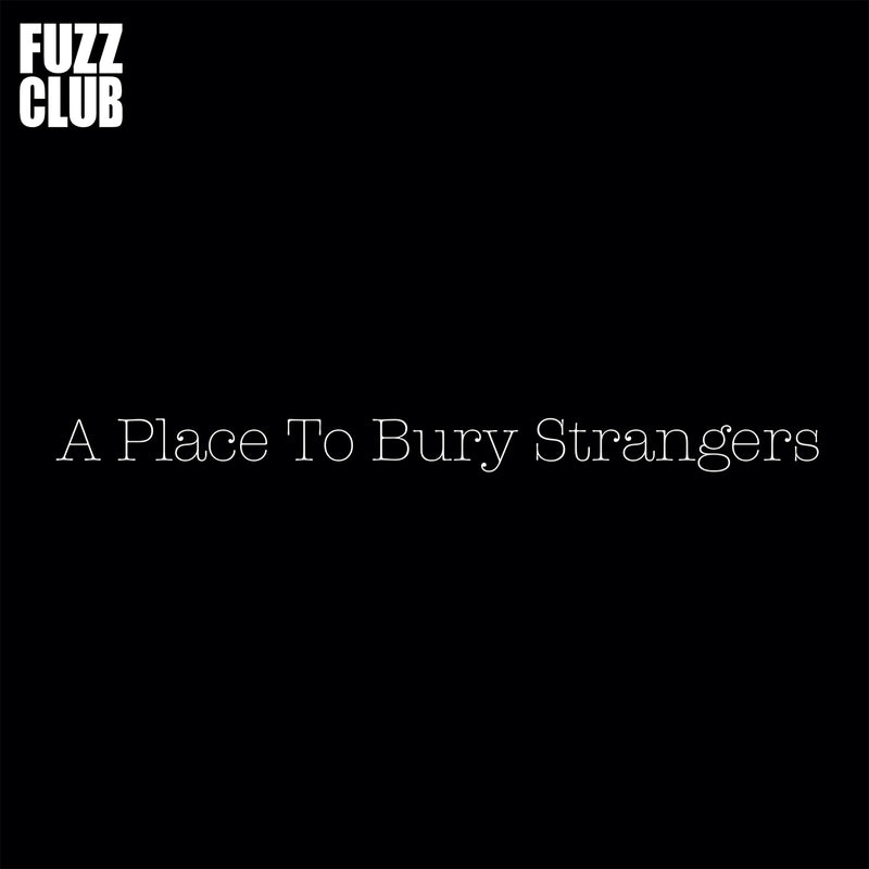 A Place To Bury Strangers - Fuzz Club Session,Vinyl,Fuzz Club - Fuzz Club