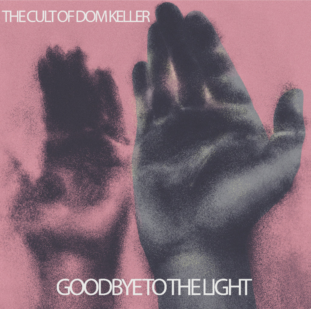 The Cult Of Dom Keller - Goodbye To The Light,Vinyl,Fuzz Club - Fuzz Club