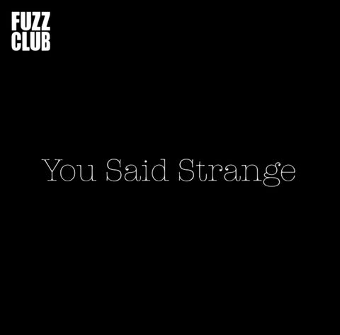 Pre-Order: You Said Strange - Fuzz Club Session