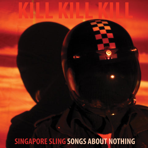 Singapore Sling - Kill Kill Kill (Songs About Nothing) Vinyl CD Fuzz Club