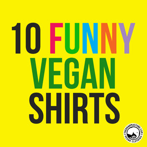 Top 10 Funny Vegan Shirts You Need To Be Wearing in 2019
