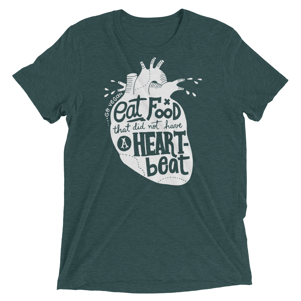 Vegan T-Shirt - Eat food that did not have a heartbeat shirt - Emerald
