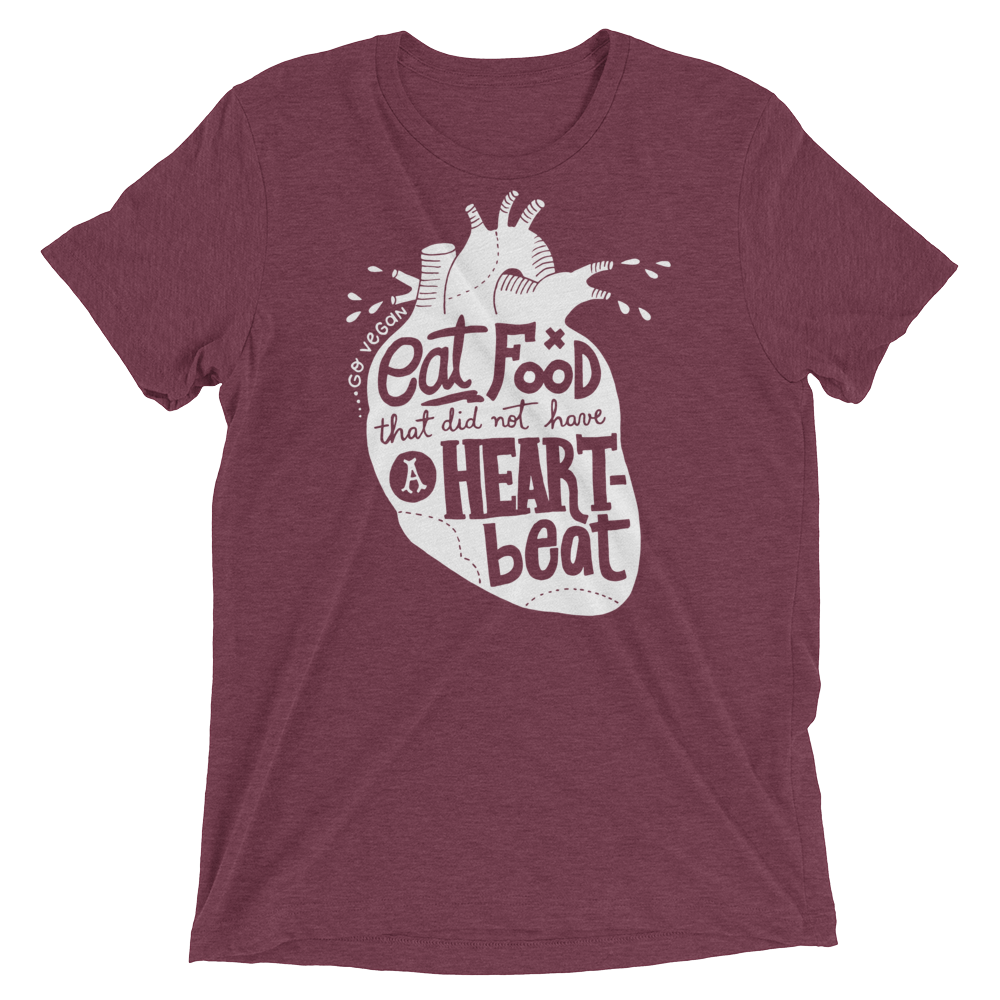 Vegan T-Shirt - Eat food that did not have a heartbeat shirt - Maroon