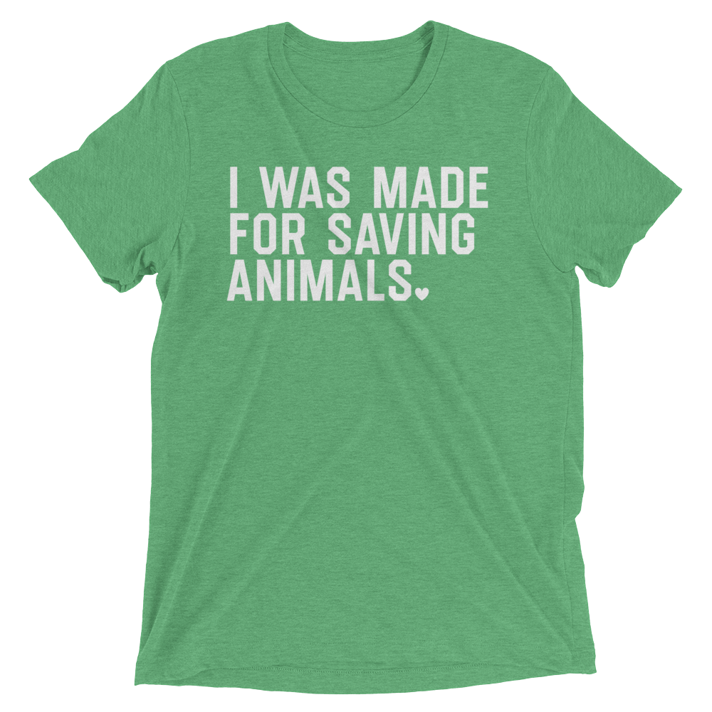 Vegan T-Shirt - I Was Made For Saving Animals - Green