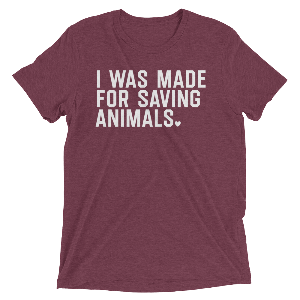 Vegan T-Shirt - I Was Made For Saving Animals - Maroon
