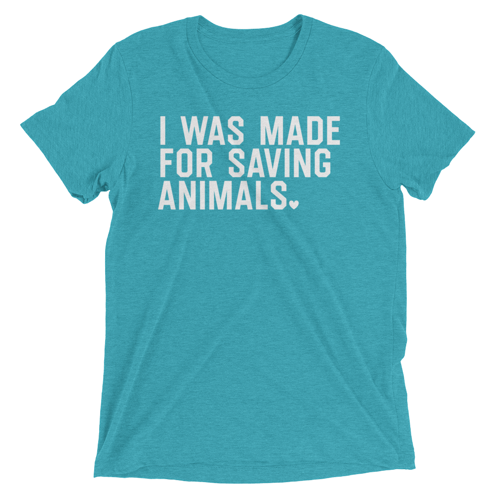 Vegan T-Shirt - I Was Made For Saving Animals - Teal