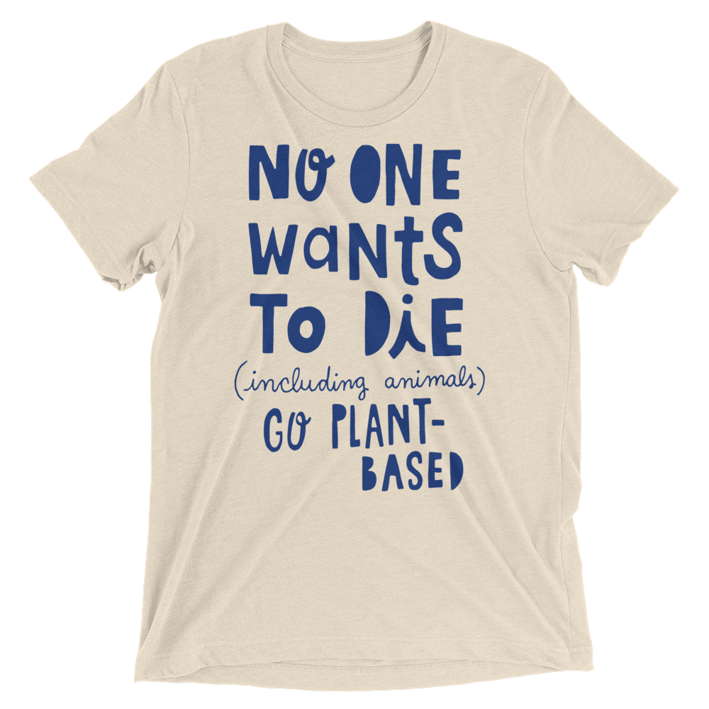 Vegan T-Shirt - No One Wants To Die - Oatmeal