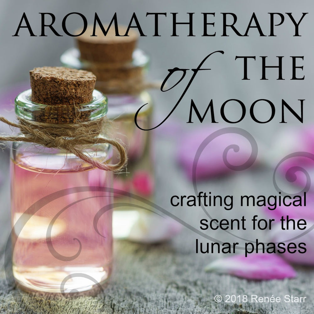 Aromatherapy of the Moon; Crafting Magical Scents for the Lunar Phases E-Course