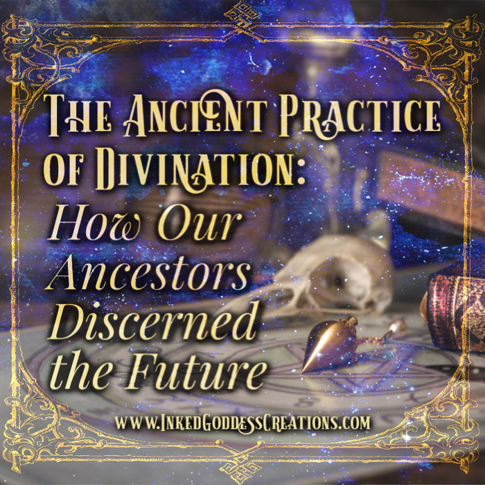 The Ancient Practice of Divination: How Our Ancestors Discerned the Future