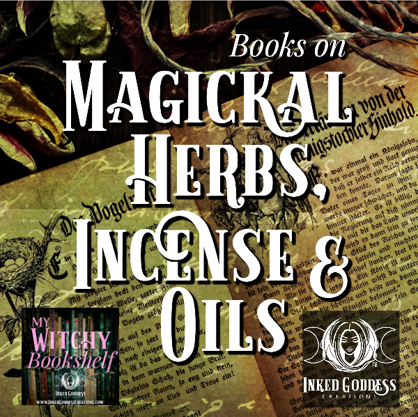 My Witchy Bookshelf- Magickal Herbs, Incense and Oils