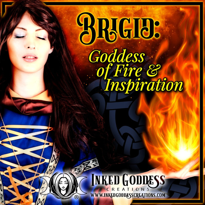 Brigid: Goddess of Fire & Inspiration